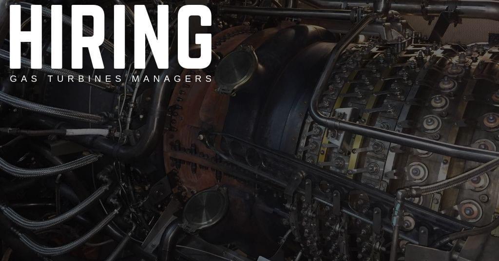 Now hiring Industrial/Aeroderivative Engines - Gas Turbines
