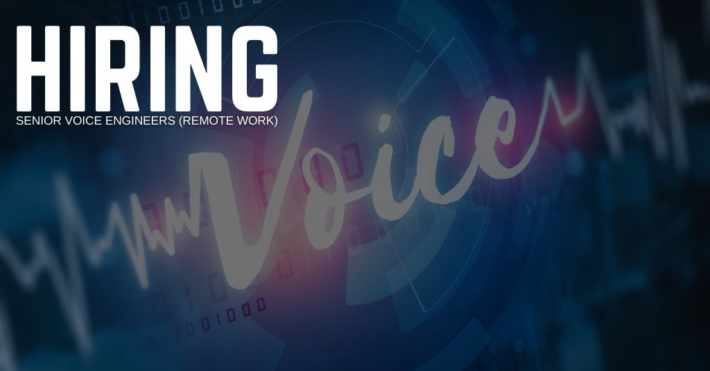 Senior Voice Engineers (Remote Work)