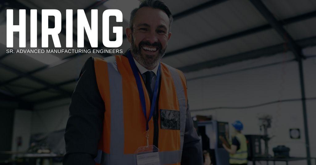 Sr. Advanced Manufacturing Engineer Jobs
